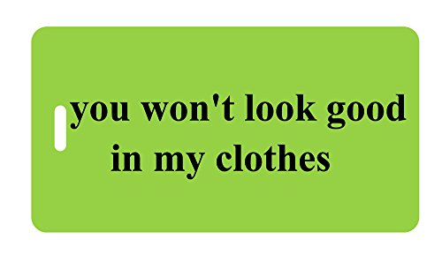 Luggage Tag - you won't look good in my clothes - Humorous Luggage Tags