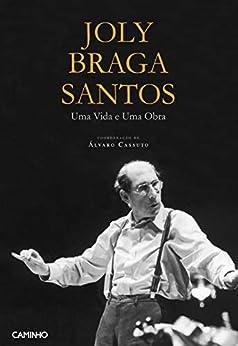 Joly Braga Santos - Uma Vida e Uma Obra por [Cassuto), Aavv (coordenador: Álvaro]