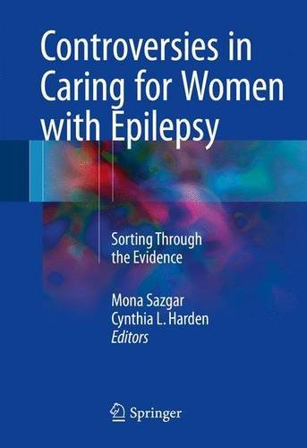 Controversies in Caring for Women with Epilepsy: Sorting Through the Evidence