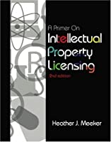 A Primer on Intellectual Property Licensing