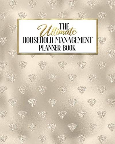 The Ultimate Household Management Planner Book: Champagne Glam   Home Tracker   Family Record   Calendar   Contacts   Password   School   Medical Dental Babysitter   Goals Financial Budget Expense