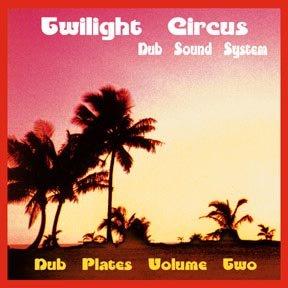 Twilight Circus Dub Sound System - Dub Plates Volume Two [Audio ()