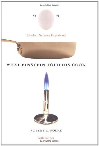 What Einstein Told His Cook: Kitchen Science Explained by Robert L. Wolke (2002-05-17)
