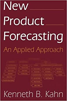 New Product Forecasting: An Applied Approach by Kenneth B. Kahn (2006-04-27)