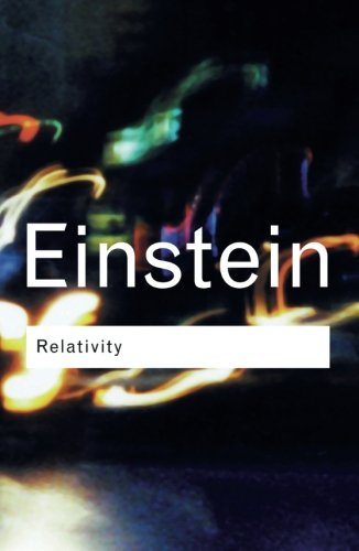 Relativity - The Special and The General Theory(Routledge Classics) (Volume 95)