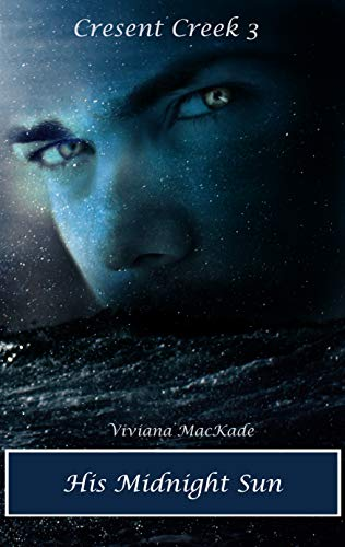 His Midnight Sun (Crescent Creek Book 3) by [MacKade, Viviana]