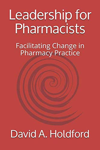 Leadership for Pharmacists: Facilitating Change in Pharmacy Practice