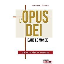 L'Opus Dei dans le monde: Pouvoir réel et histoire (French Edition)