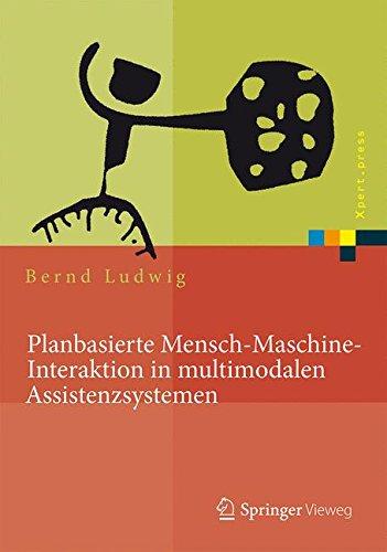 Read Online Planbasierte Mensch-Maschine-Interaktion in multimodalen Assistenzsystemen (Xpert.press) (German Edition) pdf