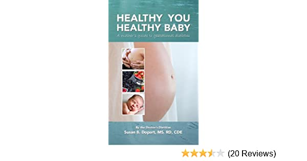 Healthy You, Healthy Baby: A Mother's Guide to Gestational Diabetes by the  Doctor's Dietitian