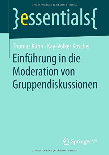 Einführung in die Moderation von Gruppendiskussionen (essentials)