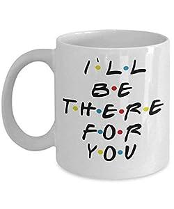 I'll Be There For You - By: - Friends Tv Show Merchandise 11-oz Joey Rachel Chandler Ross Monica Phoebe unagi Friends Coffee Mug Tea Cup for Friends Fan