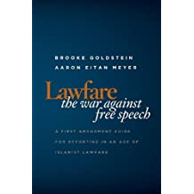 Lawfare: The War Against Free Speech: A First Amendment Guide for Reporting in an Age of Islamist Lawfare