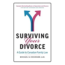 Surviving Your Divorce: A Guide to Canadian Family Law: 6th Edition - Expanded and Updated