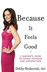 Because It Feels Good: A Woman's Guide to Sexual Pleasure and Satisfaction