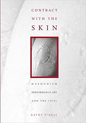 Contract With The Skin Masochism Performance Art And The 1970s O Dell Kathy 9780816628872 Books Amazon Ca