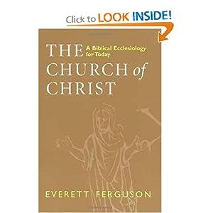 The Church of Christ: A Biblical Ecclesiology for Today Everett Ferguson
