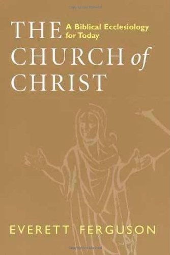 The Church of Christ: A Biblical Ecclesiology for Today