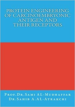 Book Protein Engineering of Carcinoembryonic Antigen and their Receptors: Protein Engineering by Prof Sami A. AL-Mudhaffar Dr. (2015-07-12)