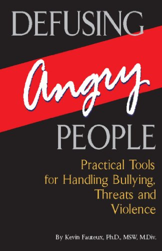 Defusing Angry People: Practical Tools for Handling Bullying, Threats, and Violence