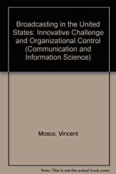 Broadcasting in the United States: Innovative Challenge and Organizational Control (Communication and Information Science)