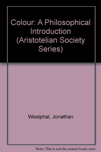 Colour: A Philosophical Introduction (Aristotelian Society Series)
