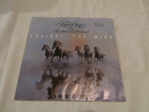 Bob Against The Seger Wind (Against the Wind / No Man's Land 45 rpm)