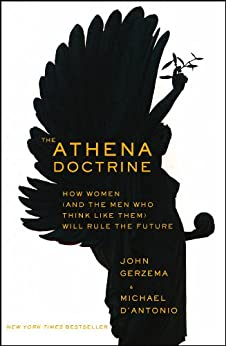 The Athena Doctrine: How Women (and the Men Who Think Like Them) Will Rule the Future by [Gerzema, John, D'Antonio, Michael]