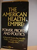 The American Health Empire: Power, Profits, and Politics