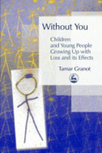 Without You – Children and Young People Growing Up with Loss and its Effects