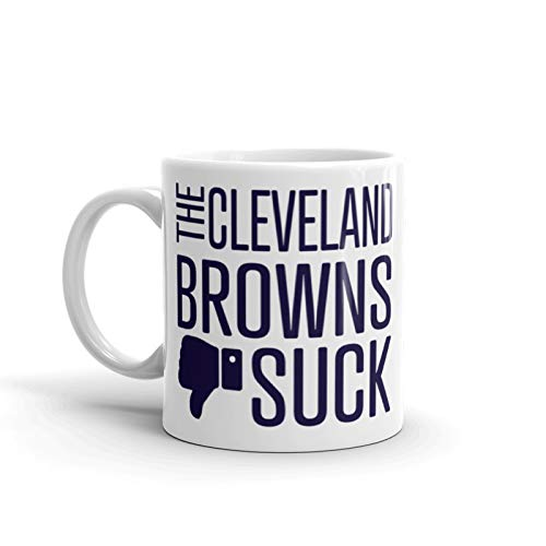 Funny Cleveland Browns Suck Mug. Perfect Novelty Coffee Mug, Tea Cup Gift For Anyone Who Says I Hate The Cleveland Browns. 11 oz.