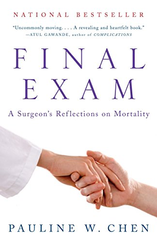 Final Exam: A Surgeon's Reflections on Mortality by Chen, Pauline W.