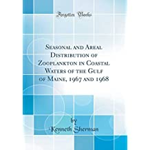 Seasonal and Areal Distribution of Zooplankton in Coastal Waters of the Gulf of Maine, 1967 and 1968 (Classic Reprint)