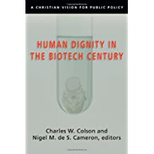 Human Dignity in the Biotech Century: A Christian Vision for Public Policy (Colson, Charles)