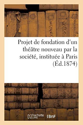 Projet de fondation d'un théâtre nouveau par la société, instituée à Paris (Arts) por SANS AUTEUR