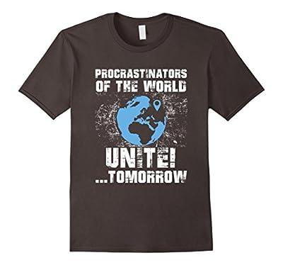 Procrastinators Of The World Unite Funny Gift T-shirt