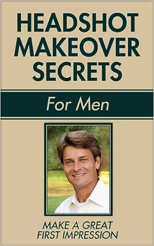 HEADSHOT MAKEOVER SECRETS for Men: For Dating and Business