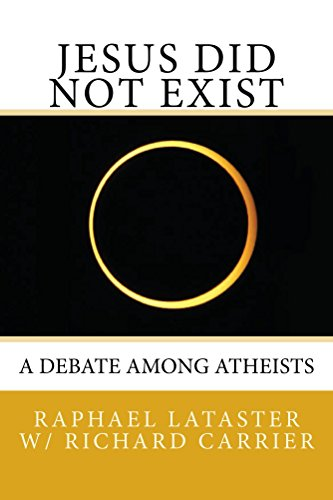 Jesus Did Not Exist: A Debate Among Atheists: Raphael Lataster ...