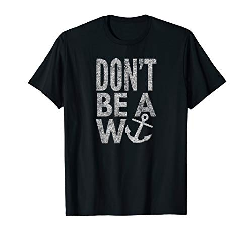 - Don't Be A W-Anchor T-Shirt
