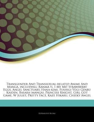 [ Articles on Transgender and Transsexual-Related Anime and Manga, Including: Ranma , I My Me! Strawberry Eggs, Angel Sanctuary, Hana-Kimi, Fushigi y GI Hephaestus Books ( Author ) ] { Paperback } 2011