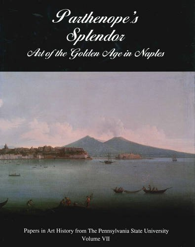 Parthenope's Splendor: Art of the Golden Age in Naples (Papers in Art History) pdf