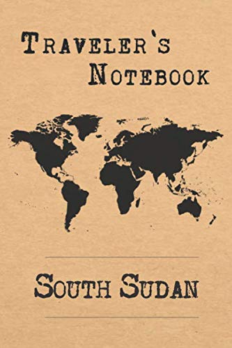 Traveler's Notebook South Sudan: 6x9 Travel Journal or Diary with prompts, Checklists and Bucketlists perfect gift for your Trip to South Sudan for every Traveler