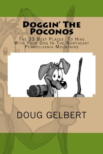 Doggin' The Poconos: The 33 Best Places To Hike With Your Dog In Pennsyvania's Northeast Mountains by Doug Gelbert (2007-01-11)