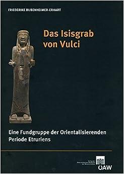 Das Isisgrab Von Vulci: Eine Fundgruppe Der Orientalisierenden Periode Etruriens (Contributions to the Chronology of the Eastern Mediterranean)