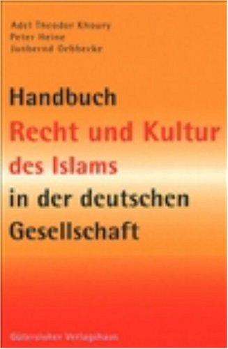 Handbuch Recht und Kultur des Islams in der deutschen Gesellschaft: Probleme im Alltag - Hintergründe - Antworten
