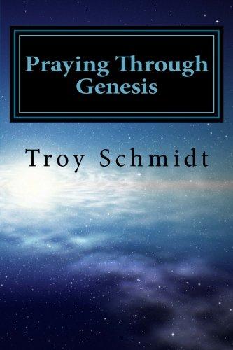 Praying Through Genesis (Praying Through The Bible) (Volume 1)