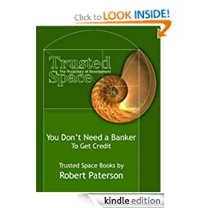 You Don't Need a Banker - To Get Credit (Trusted Space Books) Robert Paterson