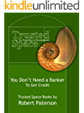 You Don't Need a Banker - To Get Credit (Trusted Space Books Book 2)
