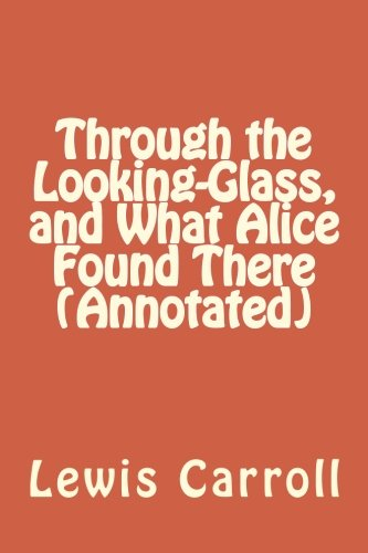 Through the Looking-Glass, and What Alice Found There (Annotated) ebook