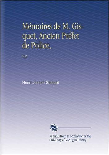 Lire en ligne Mémoires de M. Gisquet, Ancien Préfet de Police,: V.3 pdf epub